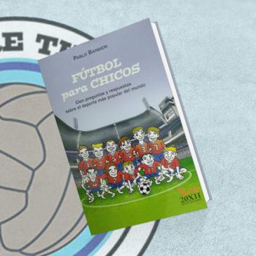 Fútbol para Chicos. Cien preguntas y respuestas sobre el deporte más popular del mundo