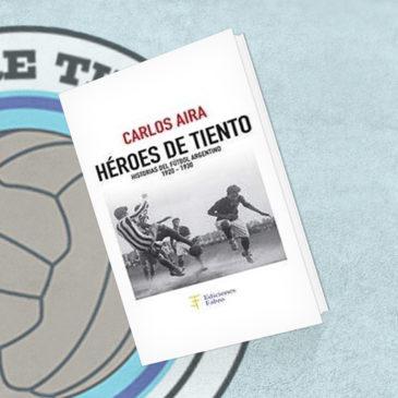 Héroes de Tiento. Historia del Fútbol Argentino 1920-1930