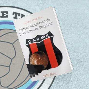 Historia Futbolística De Defensores De Belgrano 1906-2014