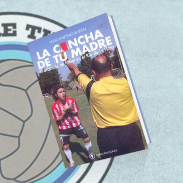 La cancha de tu madre. El Arbitraje de Fútbol en el Río de la Plata.