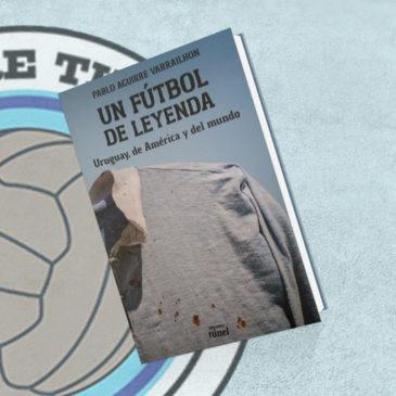 Un fútbol de leyenda Uruguay, de América y del mundo