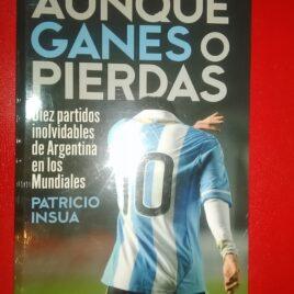 Aunque ganes o pierdas. Diez partidos inolvidables de la Argentina en los Mundiales.