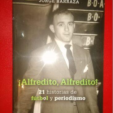 ¡Alfredito, Alfredito! 21 historias de fútbol y periodismo