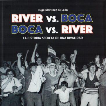 River Vs. Boca – Boca Vs. River. La historia secreta de una rivalidad.