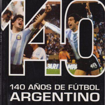 140 AÑOS DE FÚTBOL ARGENTINO