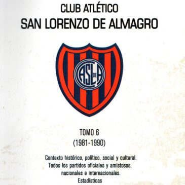Historia del Fútbol Profesional del Club Atlético San Lorenzo de Almagro – Tomo 6 (1981-1990)