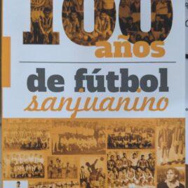 100 años de fútbol sanjuanino
